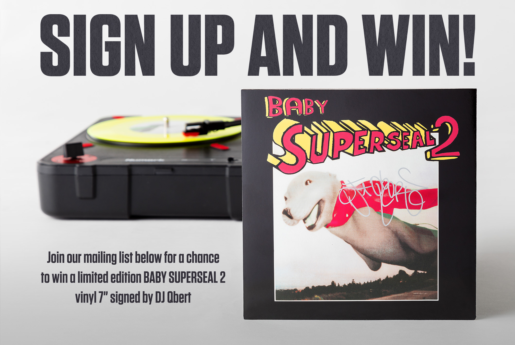 "Win a limited edition BABY SUPERSEAL 2 VINYL 7"" signed by Dj Qbert"